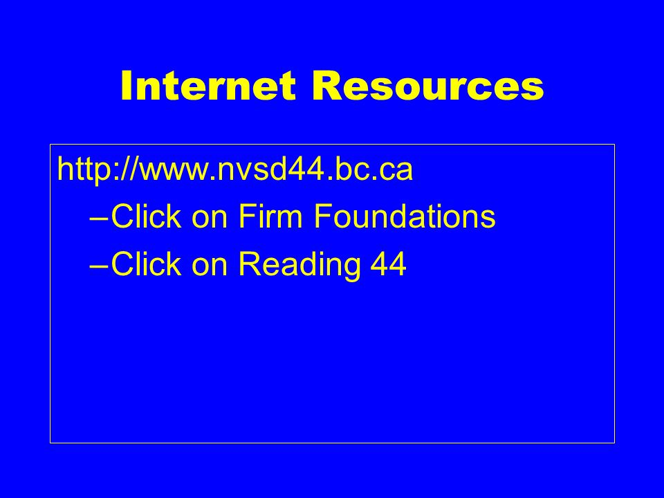 Internet Resources http://www.nvsd44.bc.ca Click on Firm Foundations