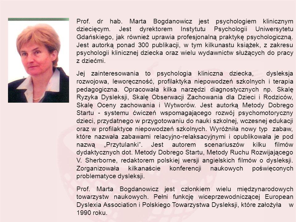 Prof. dr hab. Marta Bogdanowicz jest psychologiem klinicznym dziecięcym. Jest dyrektorem Instytutu Psychologii Uniwersytetu Gdańskiego, jak również uprawia profesjonalną praktykę psychologiczną. Jest autorką ponad 300 publikacji, w tym kilkunastu książek, z zakresu psychologii klinicznej dziecka oraz wielu wydawnictw służących do pracy z dziećmi.