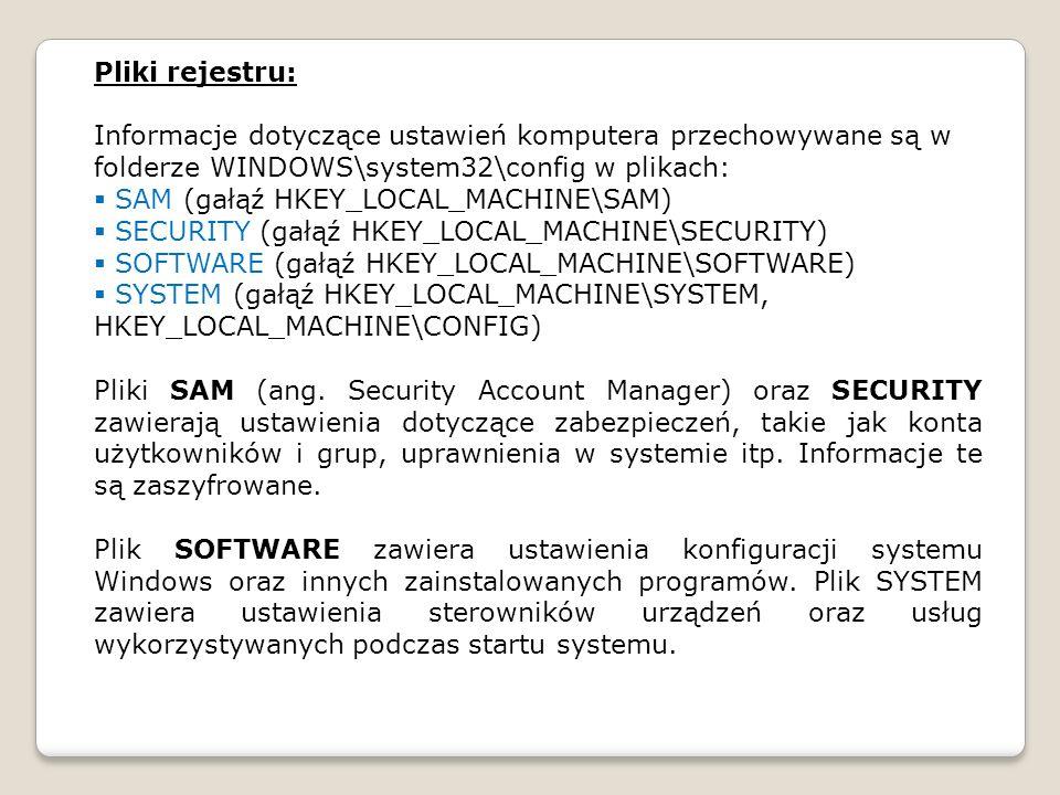 Pliki rejestru: Informacje dotyczące ustawień komputera przechowywane są w folderze WINDOWS\system32\config w plikach: