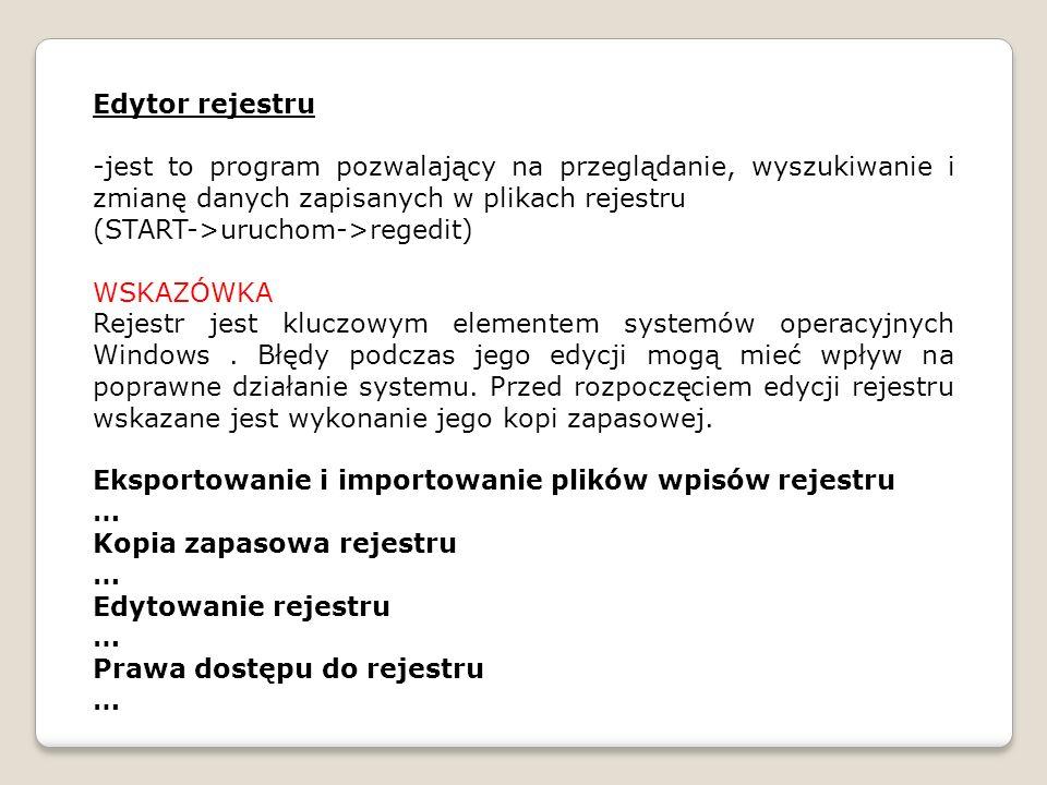 Edytor rejestru jest to program pozwalający na przeglądanie, wyszukiwanie i zmianę danych zapisanych w plikach rejestru.
