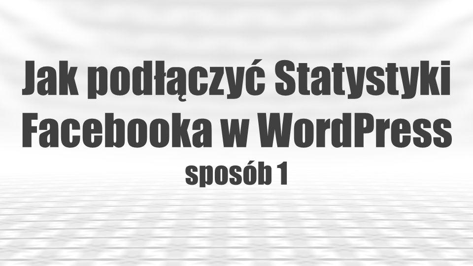 Jak podłączyć Statystyki Facebooka w WordPress sposób 1