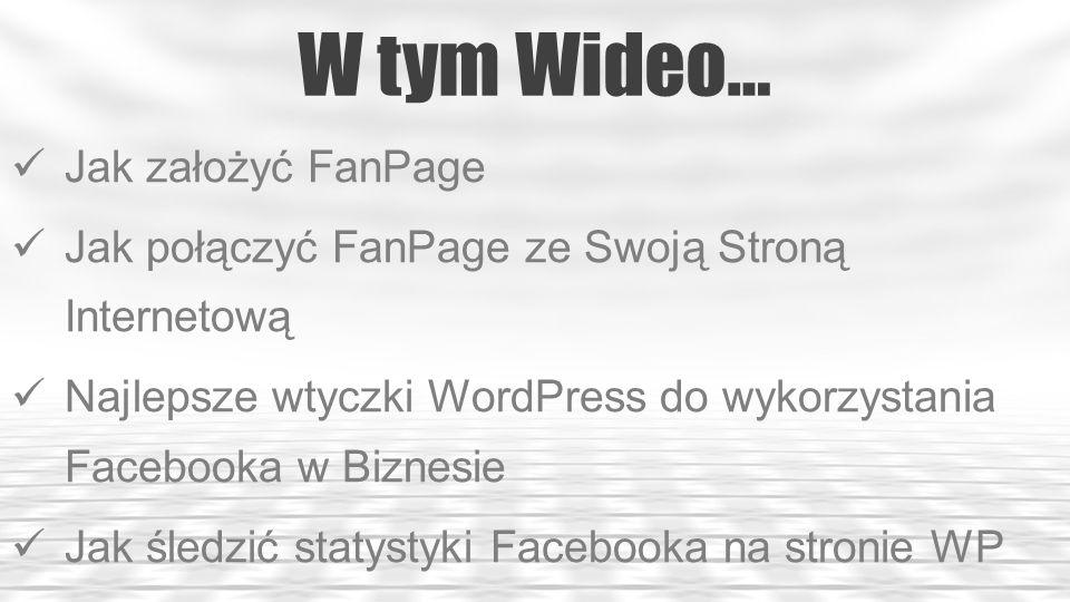 W tym Wideo… Jak założyć FanPage