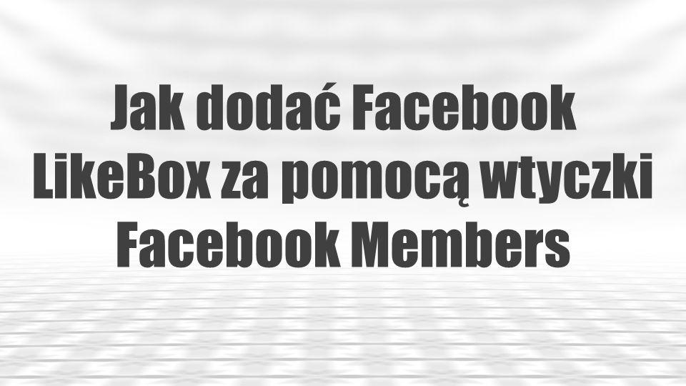Jak dodać Facebook LikeBox za pomocą wtyczki Facebook Members