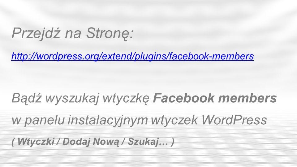 Przejdź na Stronę: http://wordpress.org/extend/plugins/facebook-members.