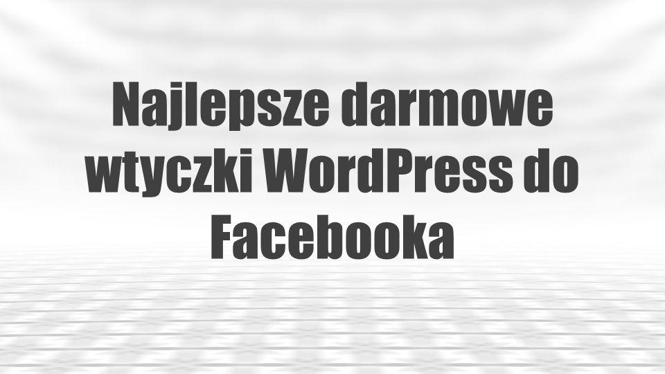 Najlepsze darmowe wtyczki WordPress do Facebooka