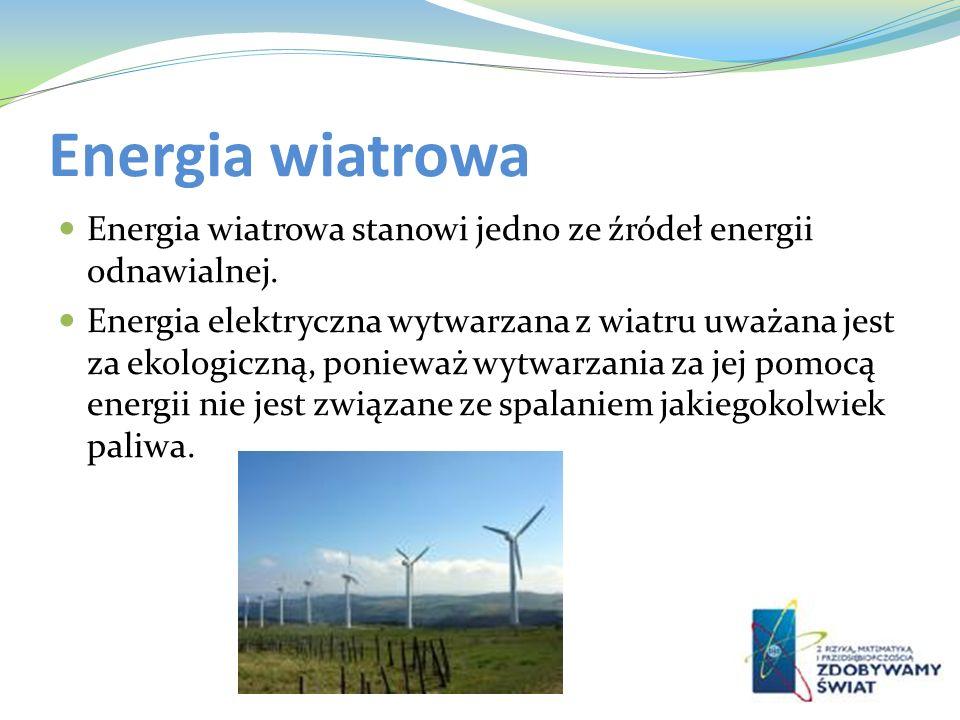 Energia wiatrowa Energia wiatrowa stanowi jedno ze źródeł energii odnawialnej.