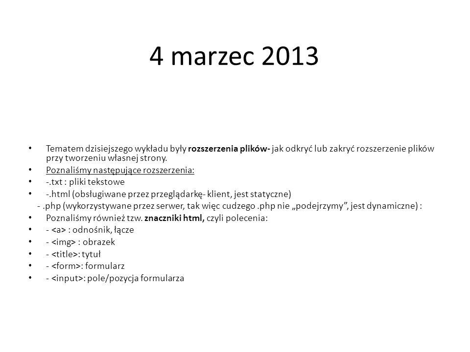 4 marzec 2013 Tematem dzisiejszego wykładu były rozszerzenia plików- jak odkryć lub zakryć rozszerzenie plików przy tworzeniu własnej strony.