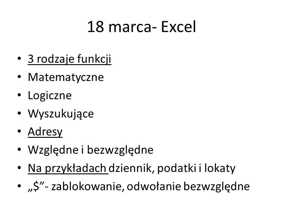 18 marca- Excel 3 rodzaje funkcji Matematyczne Logiczne Wyszukujące