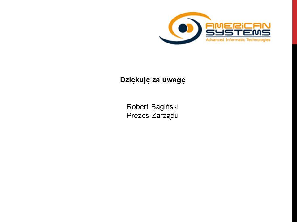 Dziękuję za uwagę Robert Bagiński Prezes Zarządu