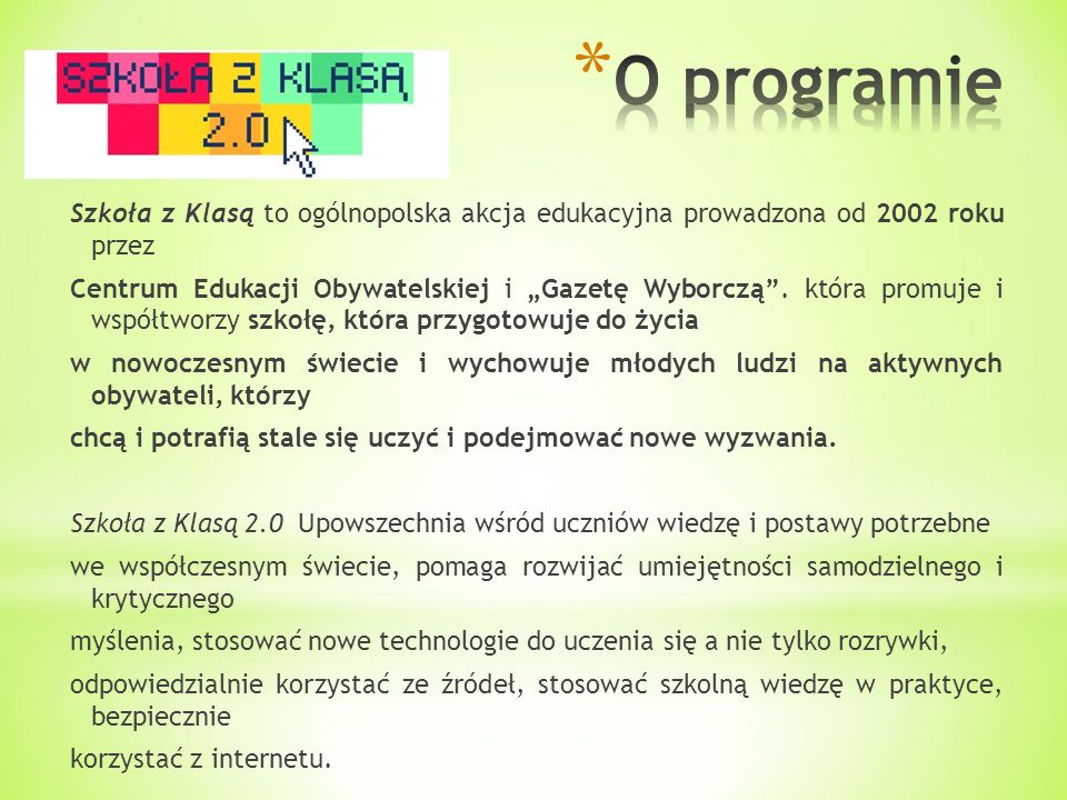O programie Szkoła z Klasą to ogólnopolska akcja edukacyjna prowadzona od 2002 roku przez.