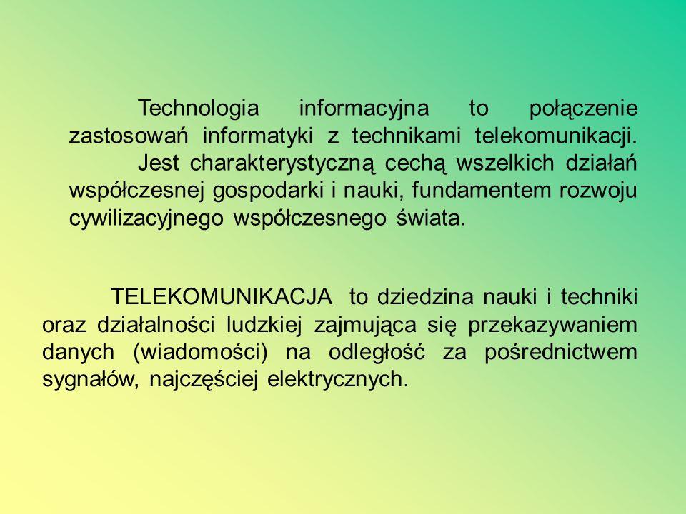 Technologia informacyjna to połączenie zastosowań informatyki z technikami telekomunikacji. Jest charakterystyczną cechą wszelkich działań współczesnej gospodarki i nauki, fundamentem rozwoju cywilizacyjnego współczesnego świata.