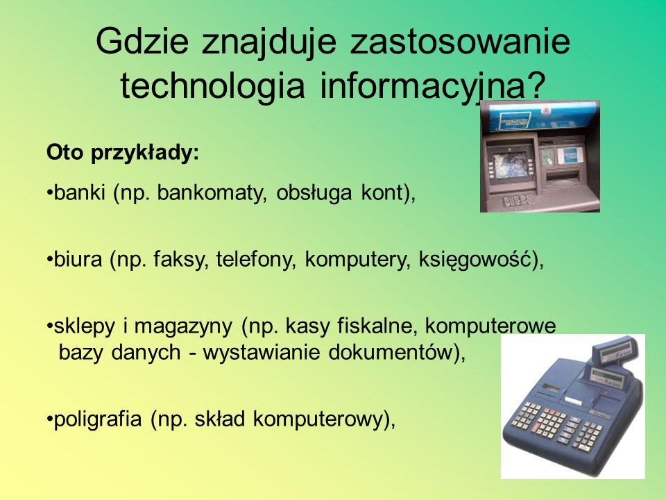 Gdzie znajduje zastosowanie technologia informacyjna