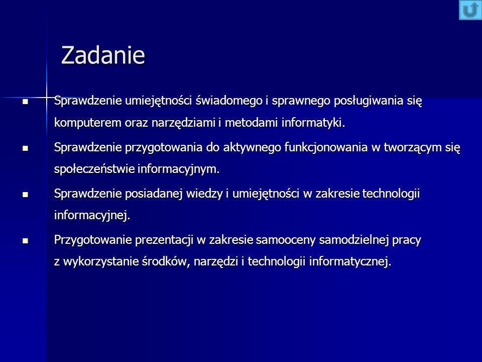 Zadanie Sprawdzenie umiejętności świadomego i sprawnego posługiwania się komputerem oraz narzędziami i metodami informatyki.