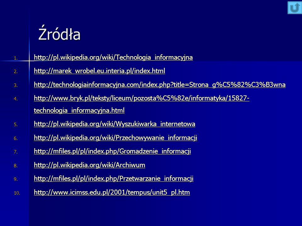 Źródła http://pl.wikipedia.org/wiki/Technologia_informacyjna