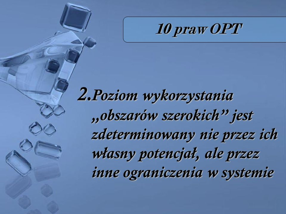 """10 praw OPT 2.Poziom wykorzystania """"obszarów szerokich jest zdeterminowany nie przez ich własny potencjał, ale przez inne ograniczenia w systemie."""