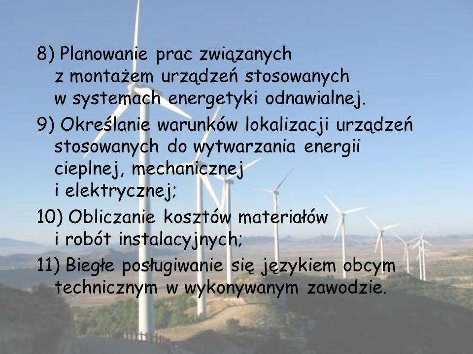 8) Planowanie prac związanych z montażem urządzeń stosowanych w systemach energetyki odnawialnej.
