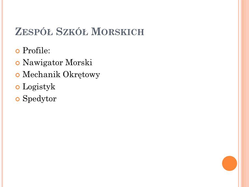 Zespół Szkół Morskich Profile: Nawigator Morski Mechanik Okrętowy