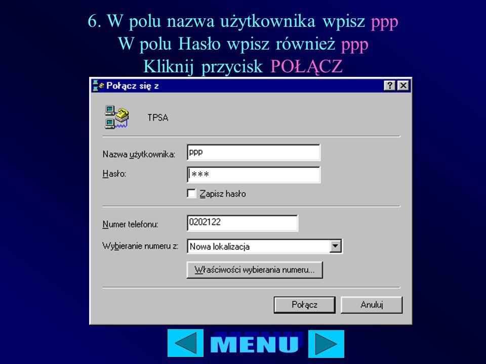 6. W polu nazwa użytkownika wpisz ppp W polu Hasło wpisz również ppp Kliknij przycisk POŁĄCZ