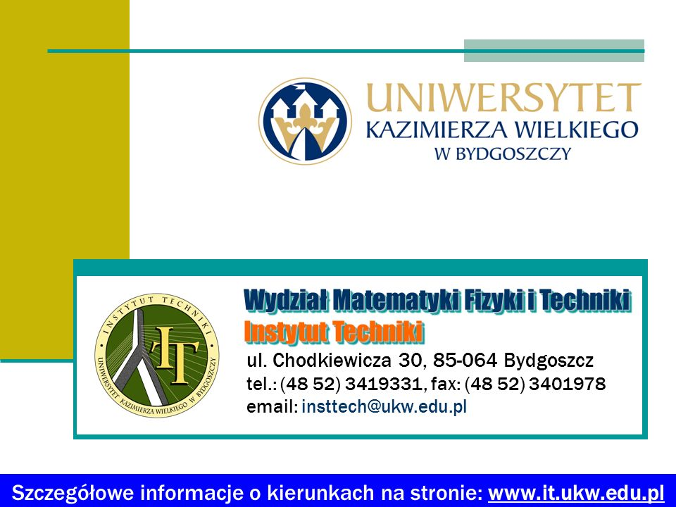 Szczegółowe informacje o kierunkach na stronie: www.it.ukw.edu.pl