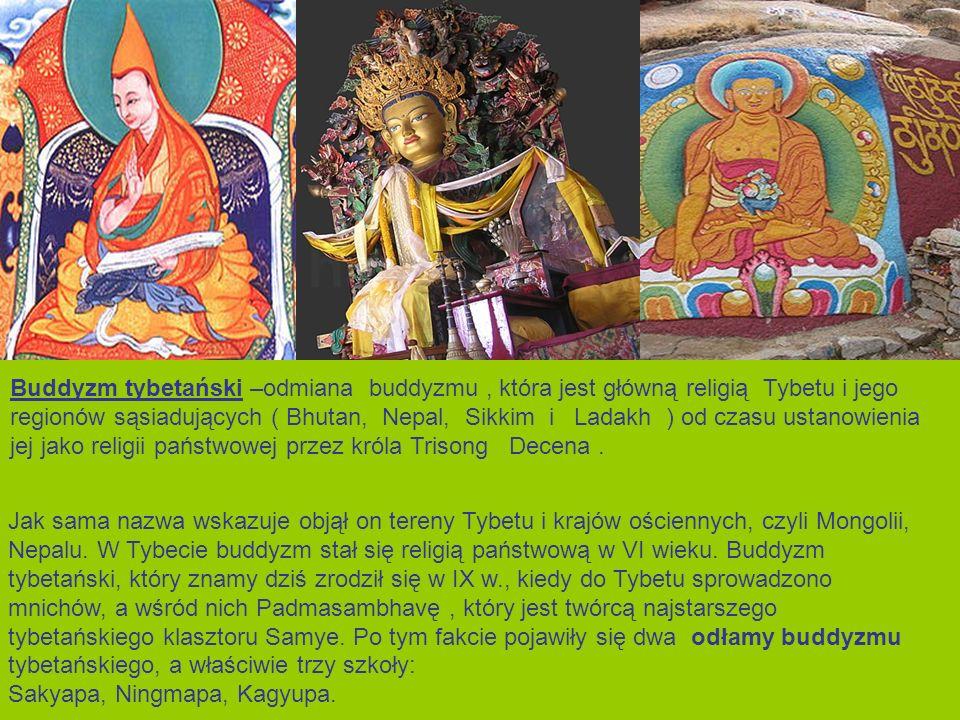 Buddyzm tybetański –odmiana buddyzmu , która jest główną religią Tybetu i jego regionów sąsiadujących ( Bhutan, Nepal, Sikkim i Ladakh ) od czasu ustanowienia jej jako religii państwowej przez króla Trisong Decena .
