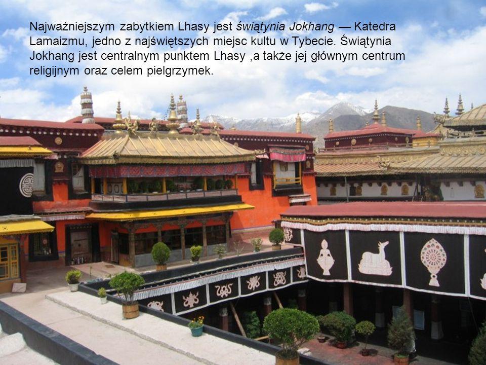 Najważniejszym zabytkiem Lhasy jest świątynia Jokhang — Katedra Lamaizmu, jedno z najświętszych miejsc kultu w Tybecie. Świątynia Jokhang jest centralnym punktem Lhasy ,a także jej głównym centrum religijnym oraz celem pielgrzymek.