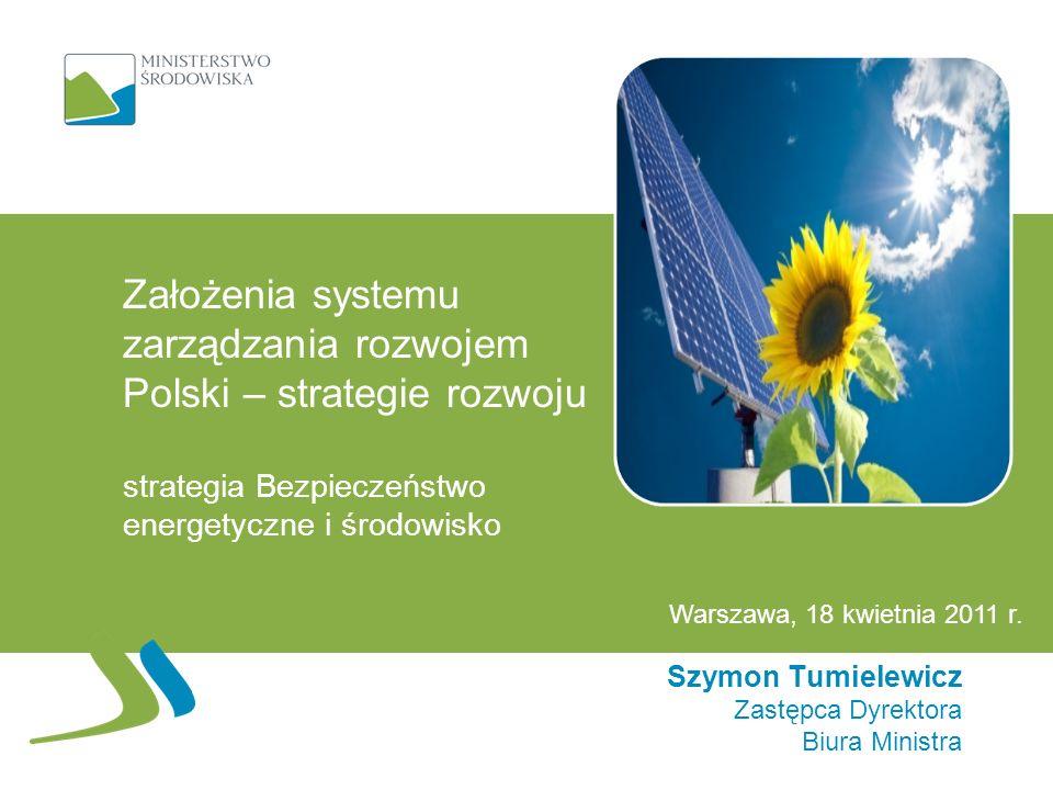 Założenia systemu zarządzania rozwojem Polski – strategie rozwoju strategia Bezpieczeństwo energetyczne i środowisko