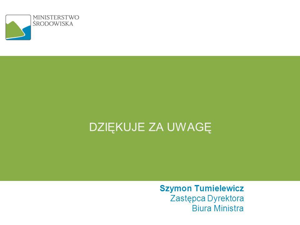 Dziękuje za uwagę Szymon Tumielewicz Zastępca Dyrektora Biura Ministra