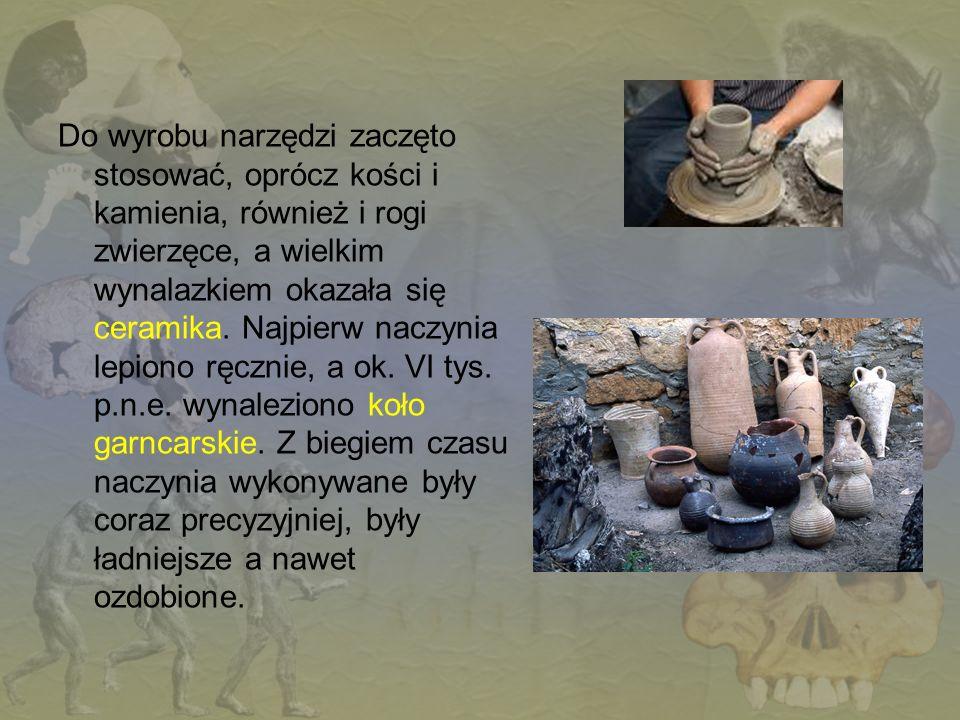 Do wyrobu narzędzi zaczęto stosować, oprócz kości i kamienia, również i rogi zwierzęce, a wielkim wynalazkiem okazała się ceramika.