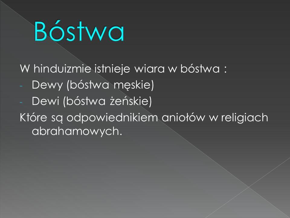Bóstwa W hinduizmie istnieje wiara w bóstwa : Dewy (bóstwa męskie)