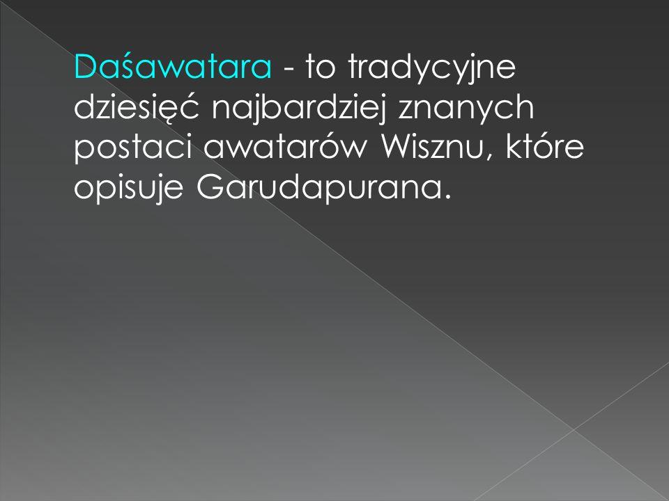 Daśawatara - to tradycyjne dziesięć najbardziej znanych postaci awatarów Wisznu, które opisuje Garudapurana.