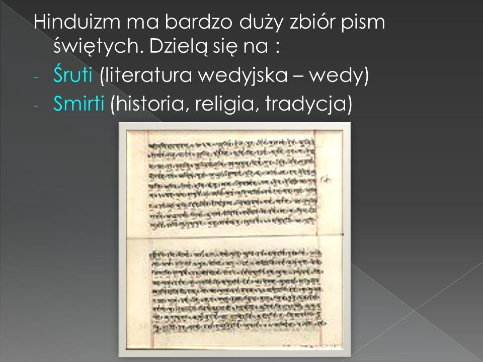 Hinduizm ma bardzo duży zbiór pism świętych. Dzielą się na :