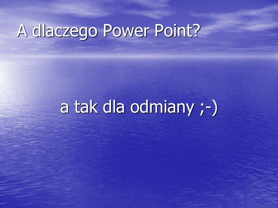 A dlaczego Power Point a tak dla odmiany ;-)