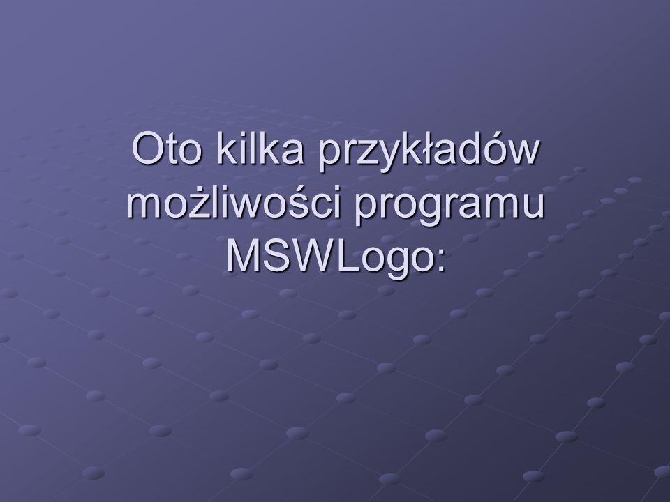 Oto kilka przykładów możliwości programu MSWLogo: