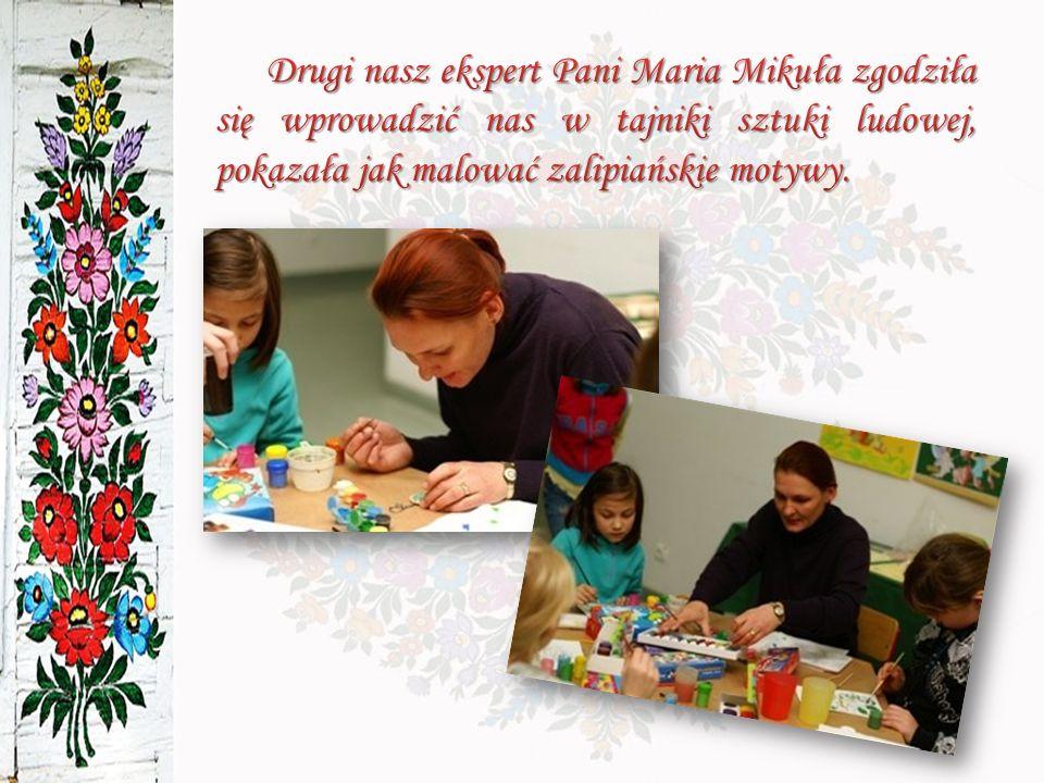 Drugi nasz ekspert Pani Maria Mikuła zgodziła się wprowadzić nas w tajniki sztuki ludowej, pokazała jak malować zalipiańskie motywy.