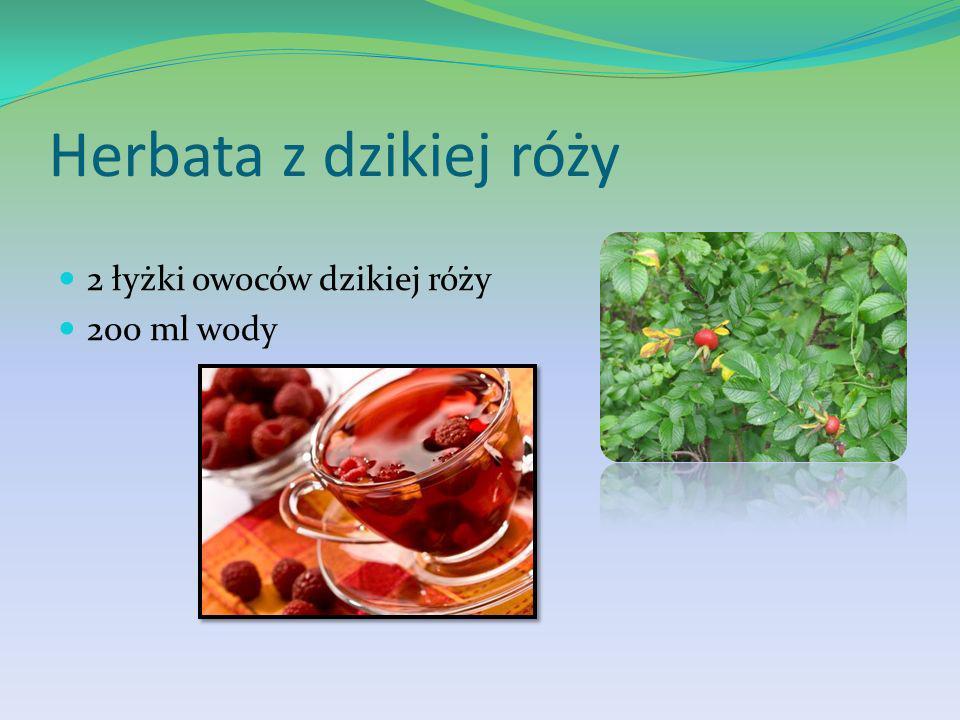 Herbata z dzikiej róży 2 łyżki owoców dzikiej róży 200 ml wody