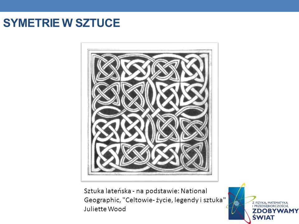 Symetrie w sztuce Sztuka lateńska - na podstawie: National Geographic, Celtowie- życie, legendy i sztuka Juliette Wood.
