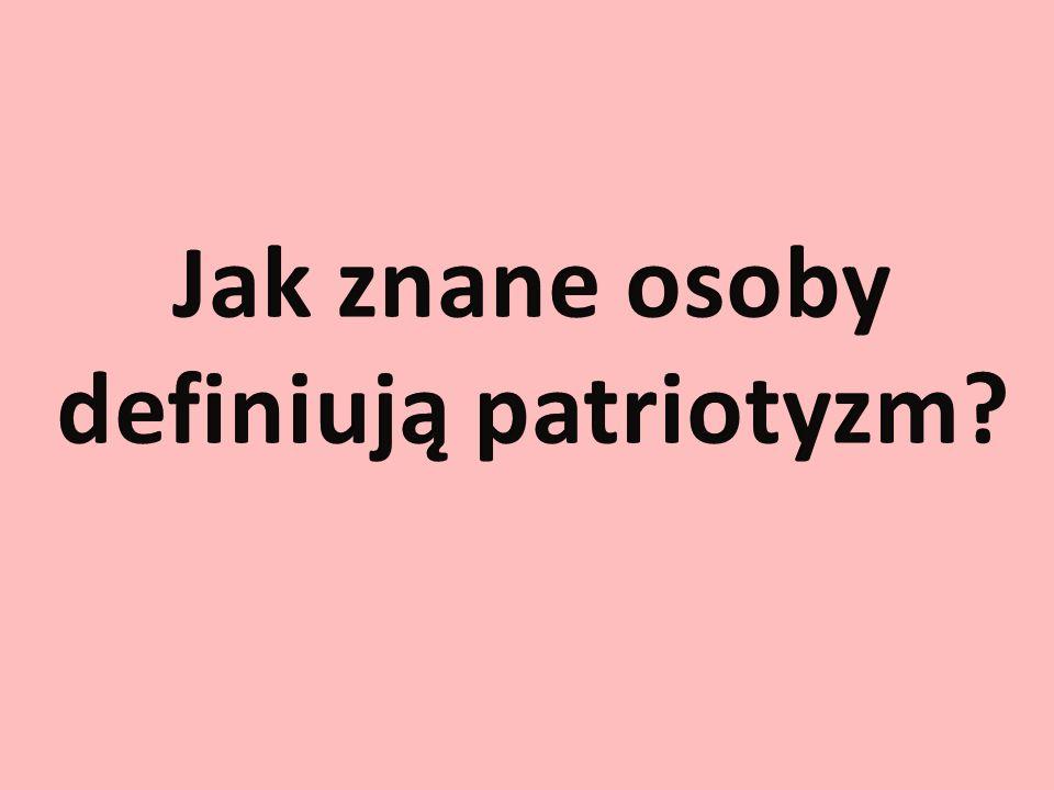 Jak znane osoby definiują patriotyzm