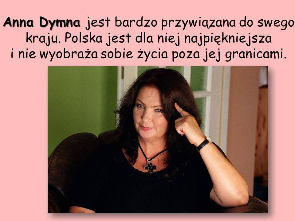 Anna Dymna jest bardzo przywiązana do swego kraju