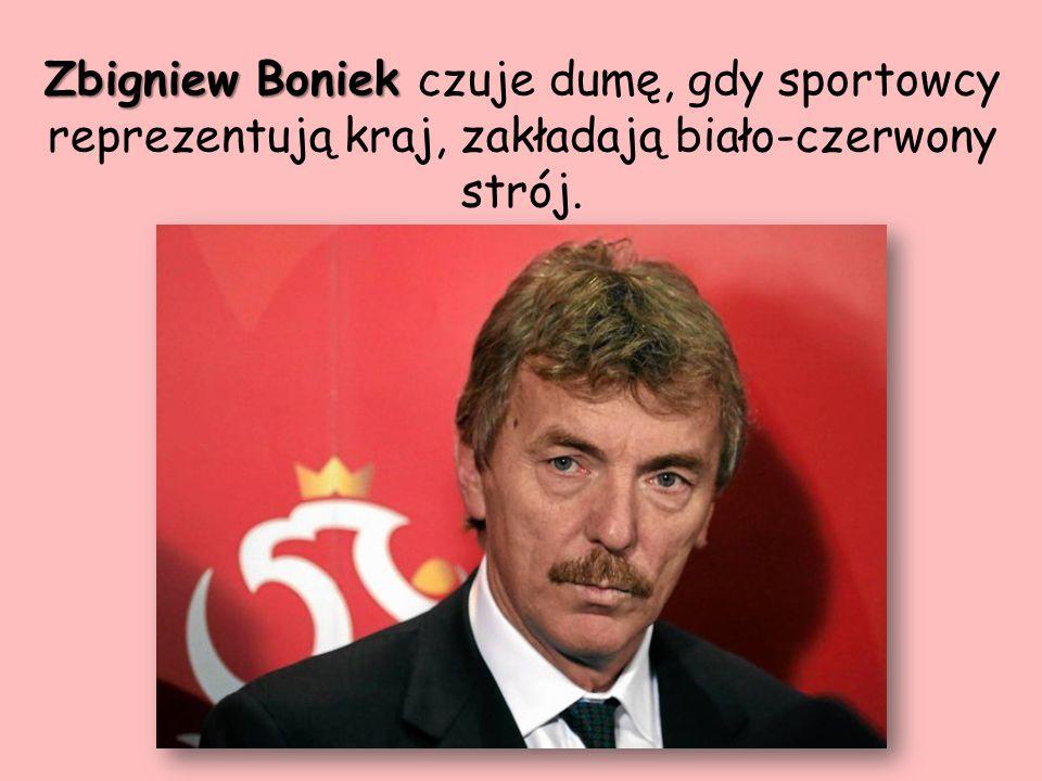 Zbigniew Boniek czuje dumę, gdy sportowcy reprezentują kraj, zakładają biało-czerwony strój.
