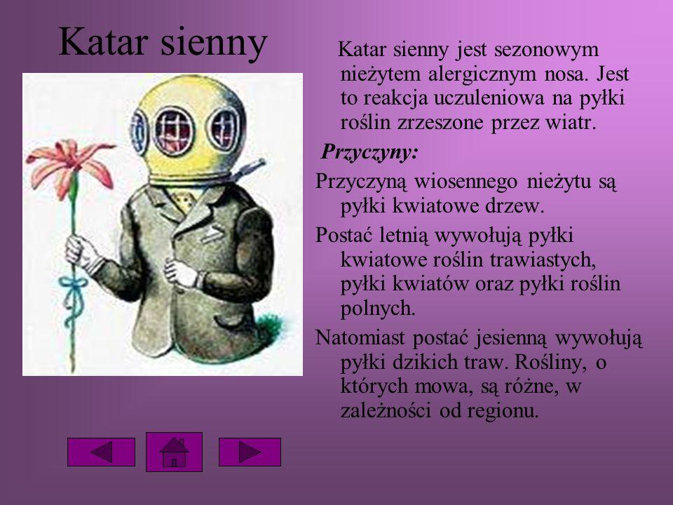 Katar sienny Katar sienny jest sezonowym nieżytem alergicznym nosa. Jest to reakcja uczuleniowa na pyłki roślin zrzeszone przez wiatr.