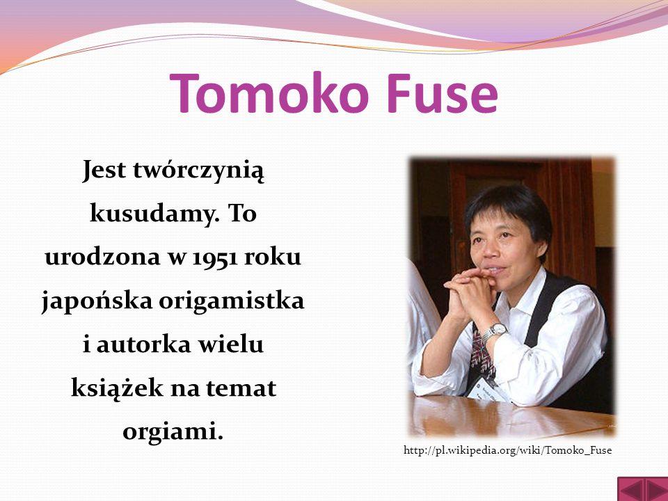 Tomoko Fuse Jest twórczynią kusudamy. To urodzona w 1951 roku japońska origamistka i autorka wielu książek na temat orgiami.
