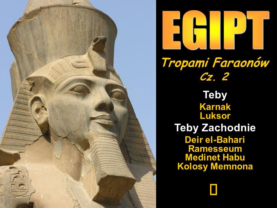 EGIPT ¯ Tropami Faraonów Cz. 2 Teby Teby Zachodnie Karnak Luksor
