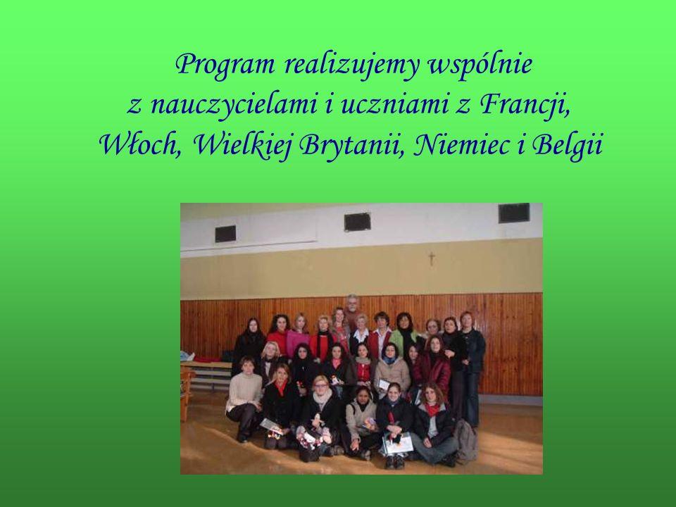 Program realizujemy wspólnie z nauczycielami i uczniami z Francji, Włoch, Wielkiej Brytanii, Niemiec i Belgii