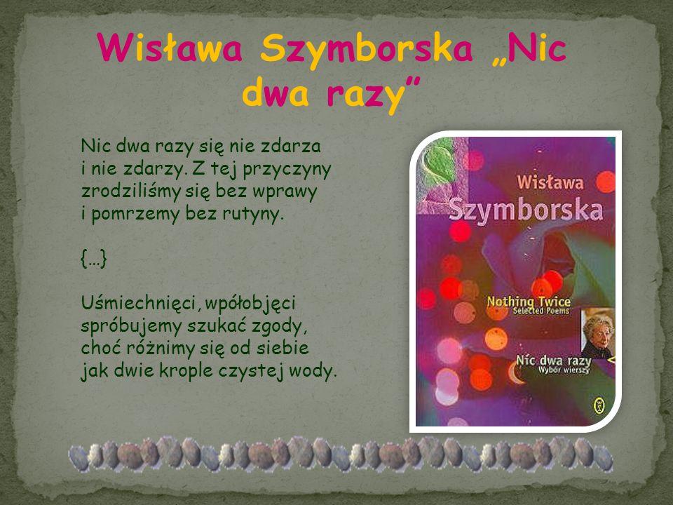 """Wisława Szymborska """"Nic dwa razy"""