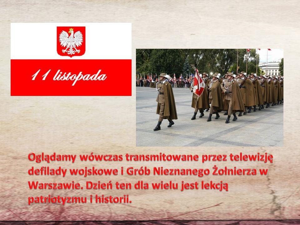 Oglądamy wówczas transmitowane przez telewizję defilady wojskowe i Grób Nieznanego Żołnierza w Warszawie.