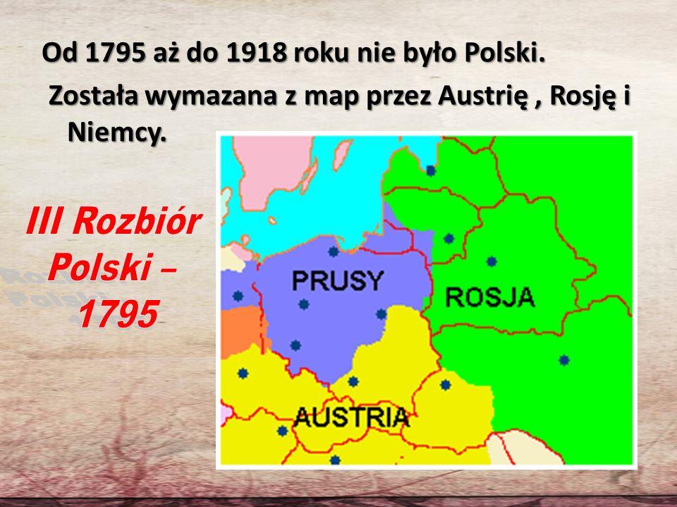 Od 1795 aż do 1918 roku nie było Polski
