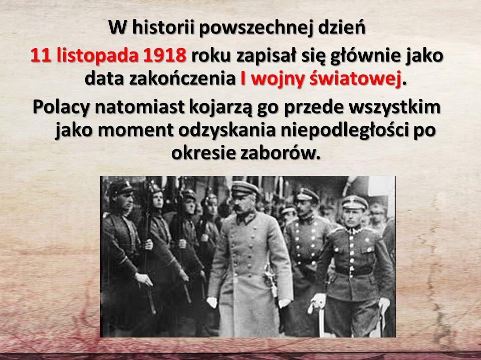 W historii powszechnej dzień 11 listopada 1918 roku zapisał się głównie jako data zakończenia I wojny światowej.