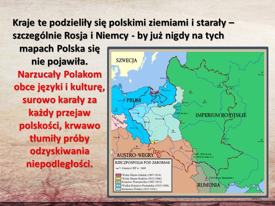 Kraje te podzieliły się polskimi ziemiami i starały – szczególnie Rosja i Niemcy - by już nigdy na tych