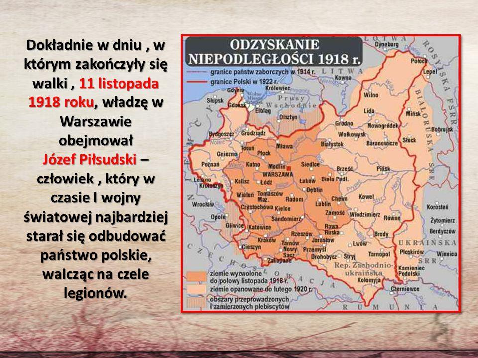 Dokładnie w dniu , w którym zakończyły się walki , 11 listopada 1918 roku, władzę w Warszawie obejmował