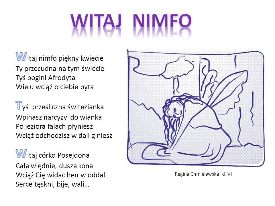 WITAJ NIMFO Witaj nimfo piękny kwiecie Tyś prześliczna świtezianka